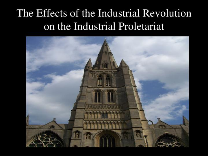 the effects of the industrial revolution on the industrial proletariat n.