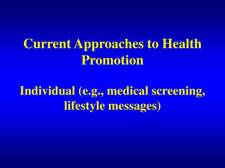 current approaches to health promotion individual e g medical screening lifestyle messages n.