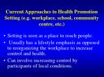 current approaches to health promotion setting e g workplace school community centre etc