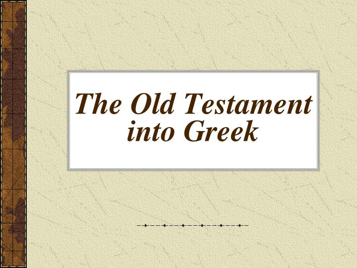 The Old Testament into Greek