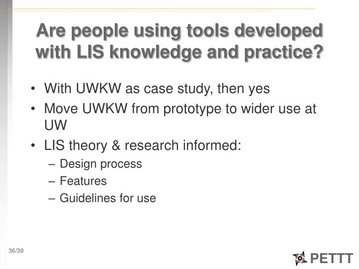 Are people using tools developed with LIS knowledge and practice?