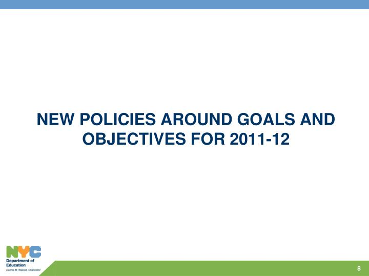 NEW POLICIES AROUND GOALS AND OBJECTIVES FOR 2011-12