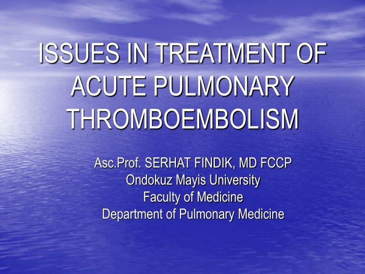 issues in treatment of acute pulmonary thromboembolism n.