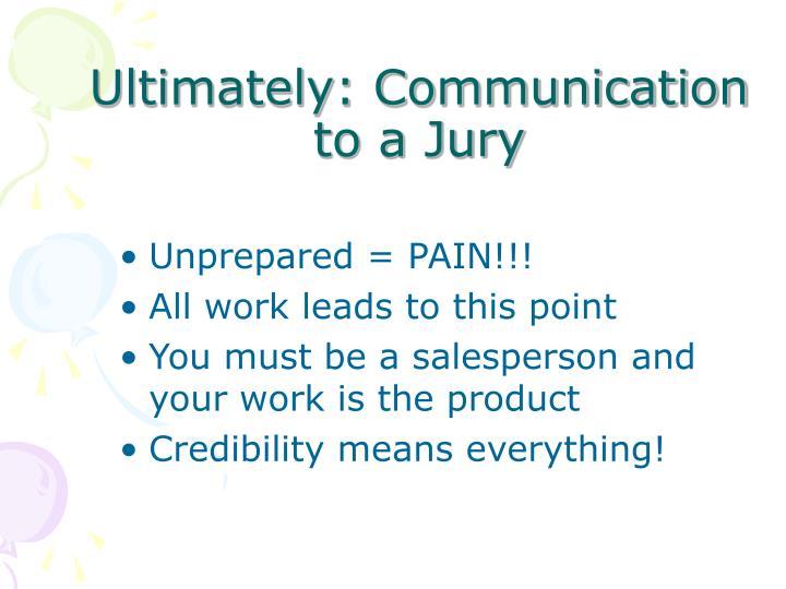 Ultimately: Communication to a Jury