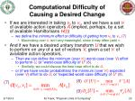 computational difficulty of causing a desired change