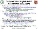 the operation angle can be greater than the action