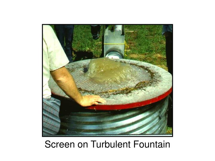 Screen on Turbulent Fountain