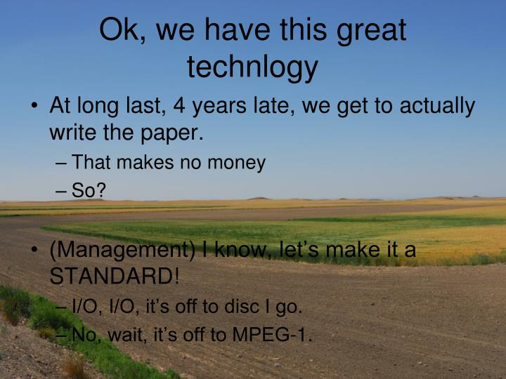 Ok, we have this great technlogy