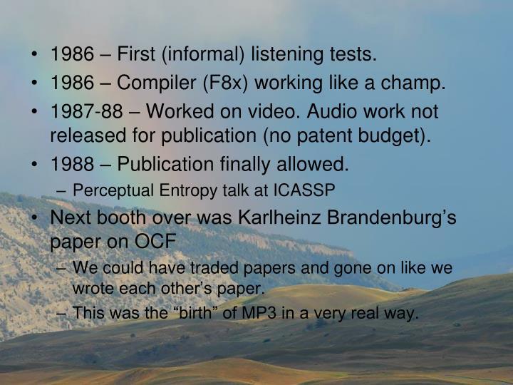 1986 – First (informal) listening tests.