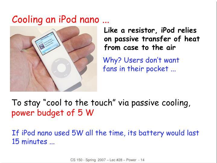 Cooling an iPod nano ...