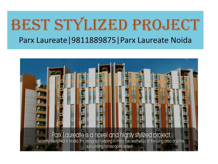 Best stylized project parx laureate 9811889875 parx laureate noida