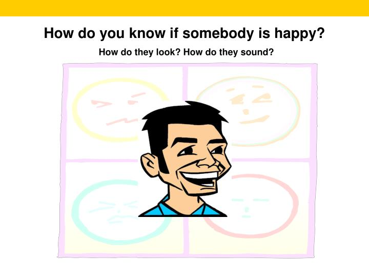 How do you know if somebody is happy?