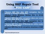 using bkf repair tool you can