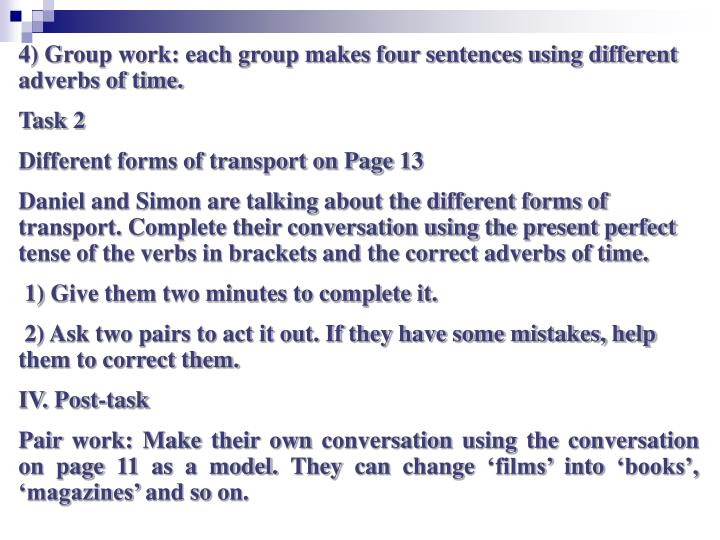 4) Group work: each group makes four sentences using different adverbs of time.