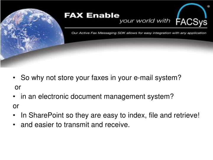 So why not store your faxes in your e-mail system?