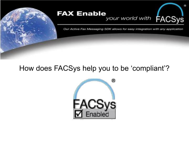 How does FACSys help you to be 'compliant'?