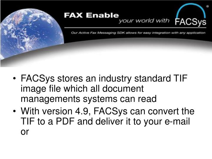 FACSys stores an industry standard TIF image file which all document managements systems can read