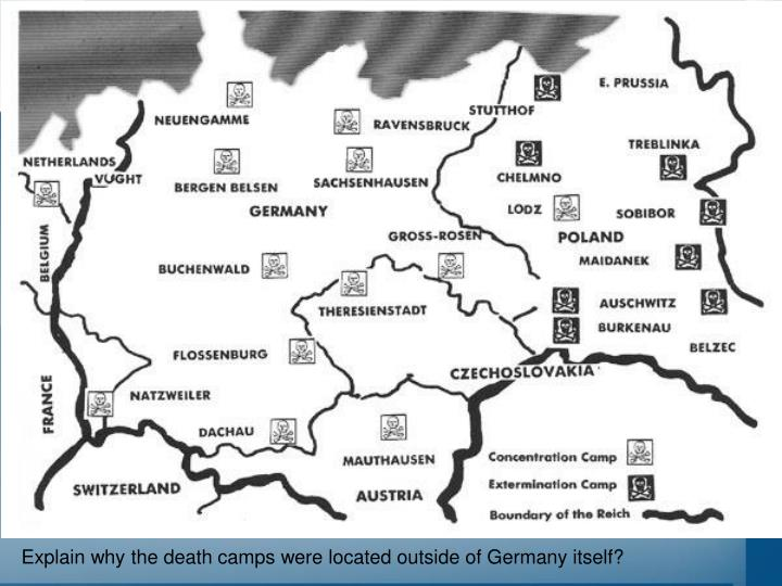 Explain why the death camps were located outside of Germany itself?