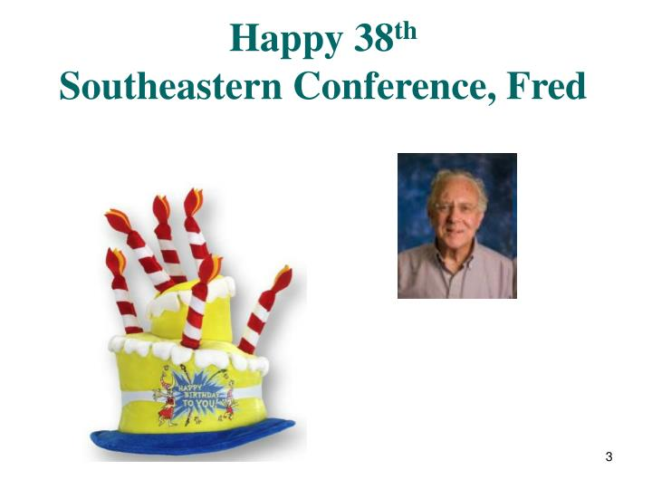 Happy 38 th southeastern conference fred