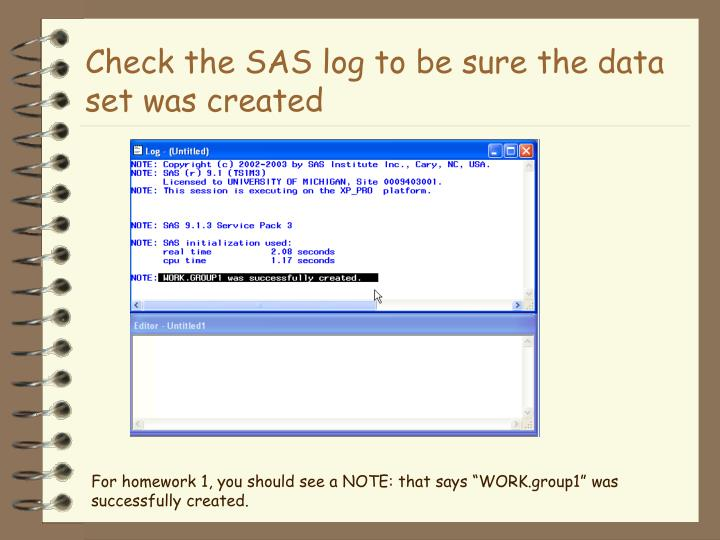 Check the SAS log to be sure the data set was created