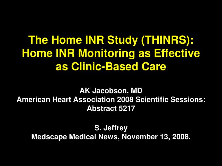 the home inr study thinrs home inr monitoring as effective as clinic based care n.