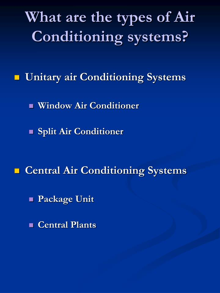 What are the types of Air Conditioning systems?