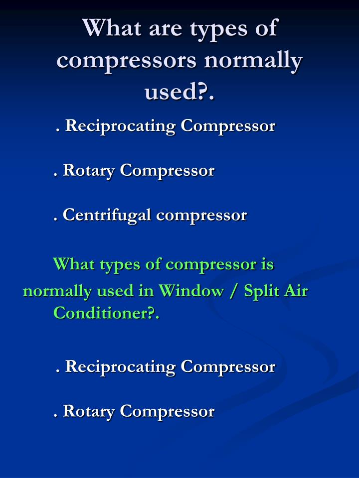 What are types of compressors normally used?.