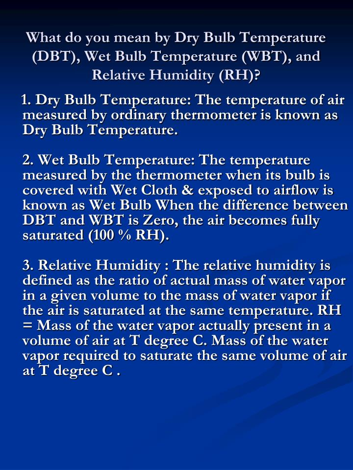 What do you mean by Dry Bulb Temperature (DBT), Wet Bulb Temperature (WBT), and Relative Humidity (RH)?