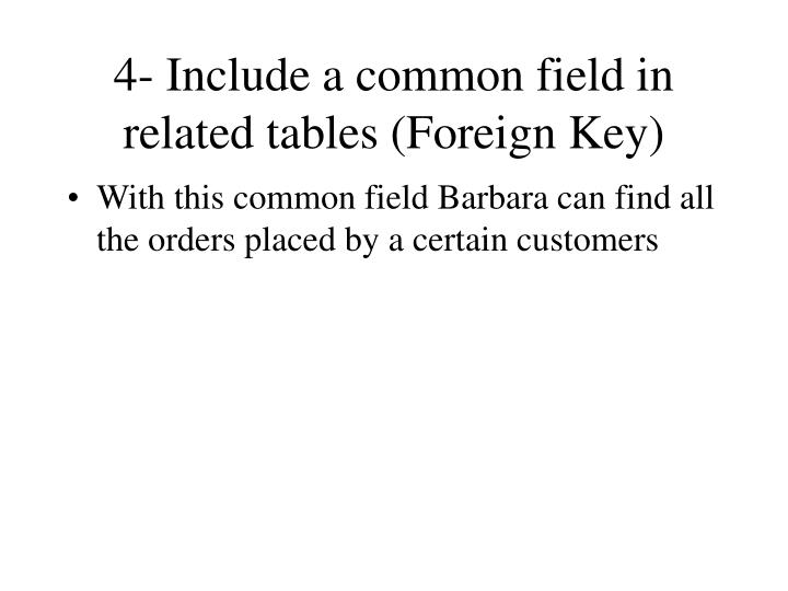 4- Include a common field in related tables (Foreign Key)