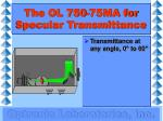 the ol 750 75ma for specular transmittance