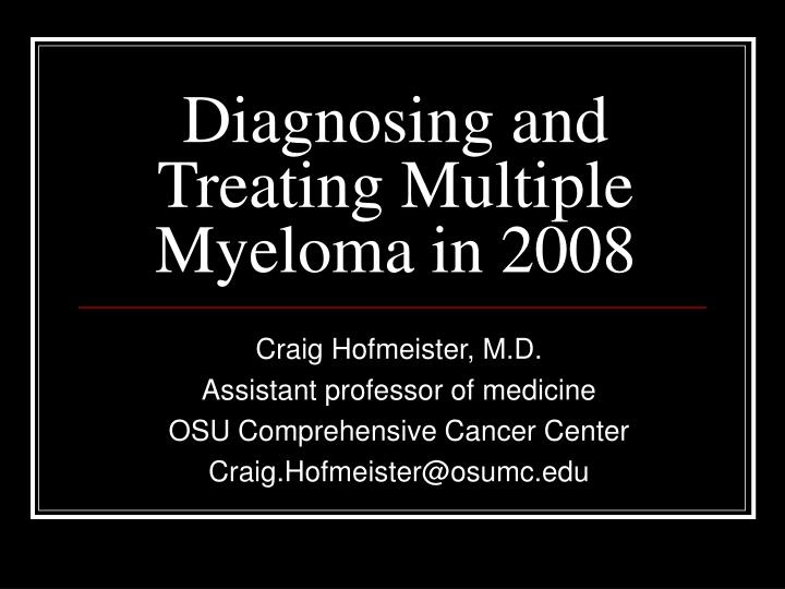 diagnosing and treating multiple myeloma in 2008 n.