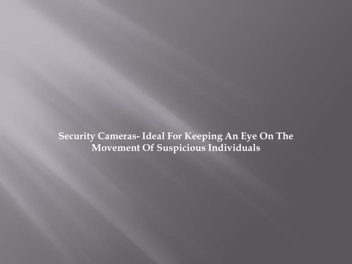 security cameras ideal for keeping an eye on the movement of suspicious individuals n.