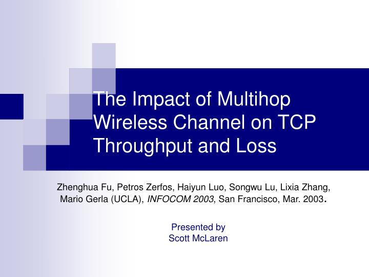 the impact of multihop wireless channel on tcp throughput and loss n.