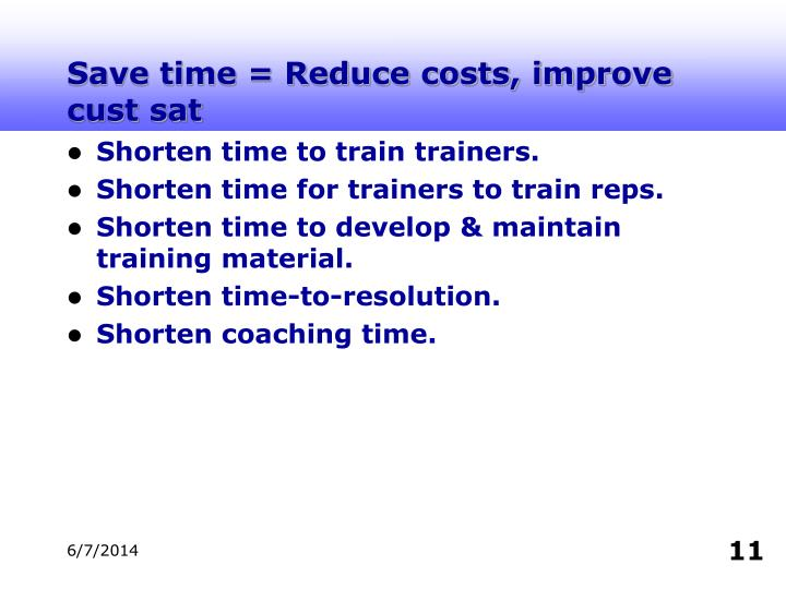 Save time = Reduce costs, improve cust sat