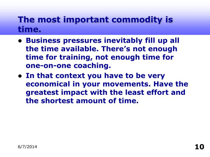 The most important commodity is time.