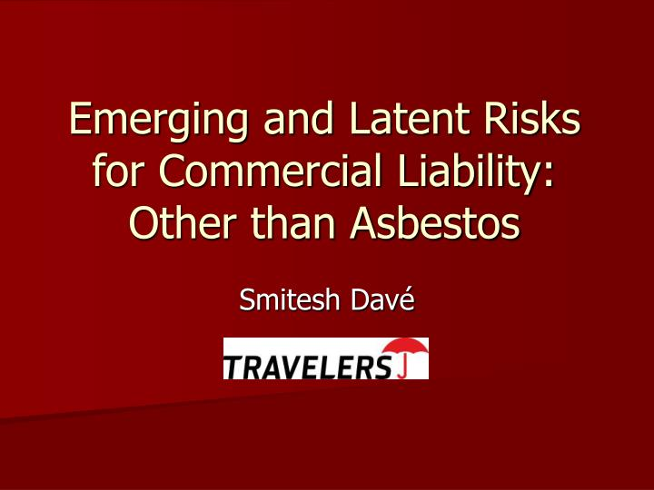 emerging and latent risks for commercial liability other than asbestos n.
