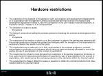 hardcore restrictions