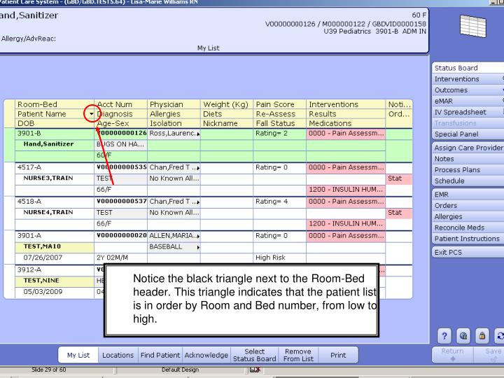 Notice the black triangle next to the Room-Bed header. This triangle indicates that the patient list is in order by Room and Bed number, from low to high.