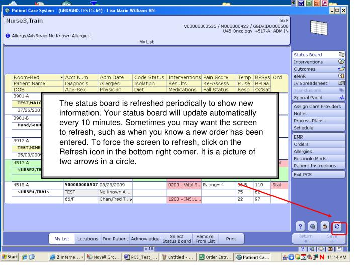 The status board is refreshed periodically to show new information. Your status board will update automatically every 10 minutes. Sometimes you may want the screen to refresh, such as when you know a new order has been entered. To force the screen to refresh, click on the Refresh icon in the bottom right corner. It is a picture of  two arrows in a circle.