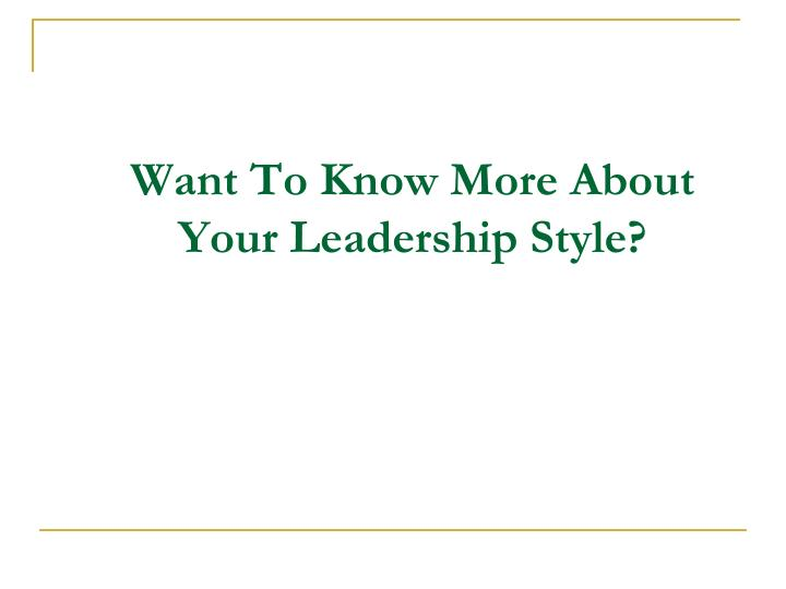 Want To Know More About Your Leadership Style?