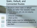 static default and connected routes