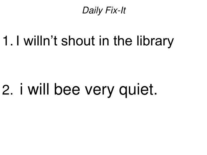 daily fix it i willn t shout in the library i will bee very quiet n.