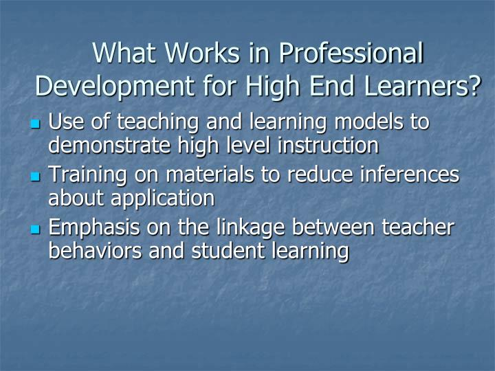 What Works in Professional Development for High End Learners?