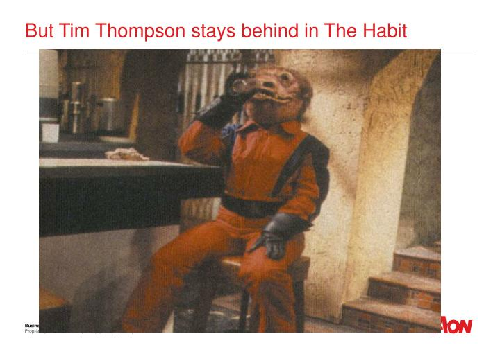 But Tim Thompson stays behind in The Habit
