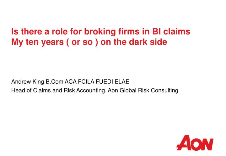 Is there a role for broking firms in bi claims my ten years or so on the dark side