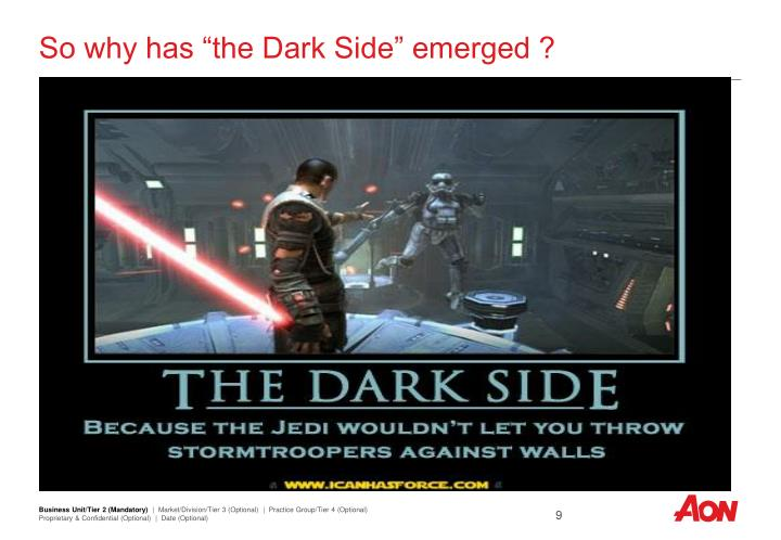 "So why has ""the Dark Side"" emerged ?"