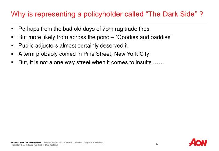 "Why is representing a policyholder called ""The Dark Side"" ?"