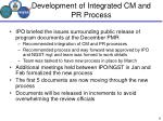 development of integrated cm and pr process