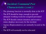 incident command post characteristics cont