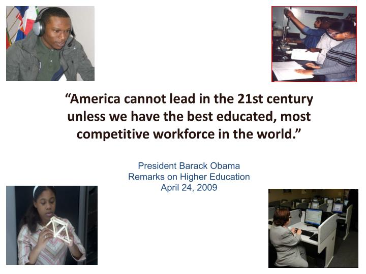 """America cannot lead in the 21st century unless we have the best educated, most competitive workfo..."